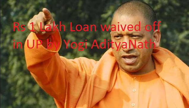 Rs 1 Lakh Farm Loan Waived in UP by Yogi Adityanath